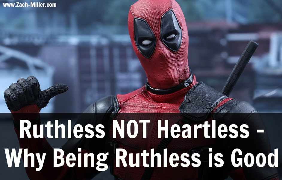 Ruthless NOT Heartless – Why Being Ruthless is Good