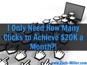 I Only Need How Many Clicks to Achieve $20K a Month?!