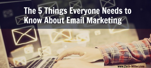 The 5 Things Everyone Needs to Know About Email Marketing