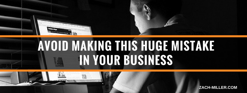 Avoid making this HUGE mistake in your business
