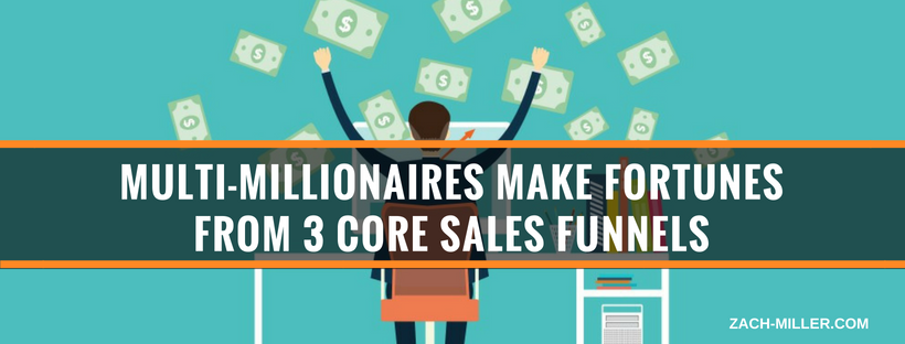 Multi-Millionaires Make Fortunes From 3 Core Sales Funnels